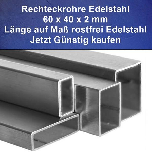 Rechteckrohr Edelstahl 60 x 40 mm jetzt günstig kaufen.
